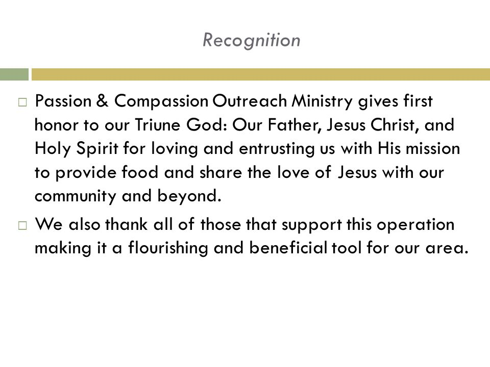 Recognition  Passion & Compassion Outreach Ministry gives first honor to our Triune God: Our Father, Jesus Christ, and Holy Spirit for loving and entrusting us with His mission to provide food and share the love of Jesus with our community and beyond.
