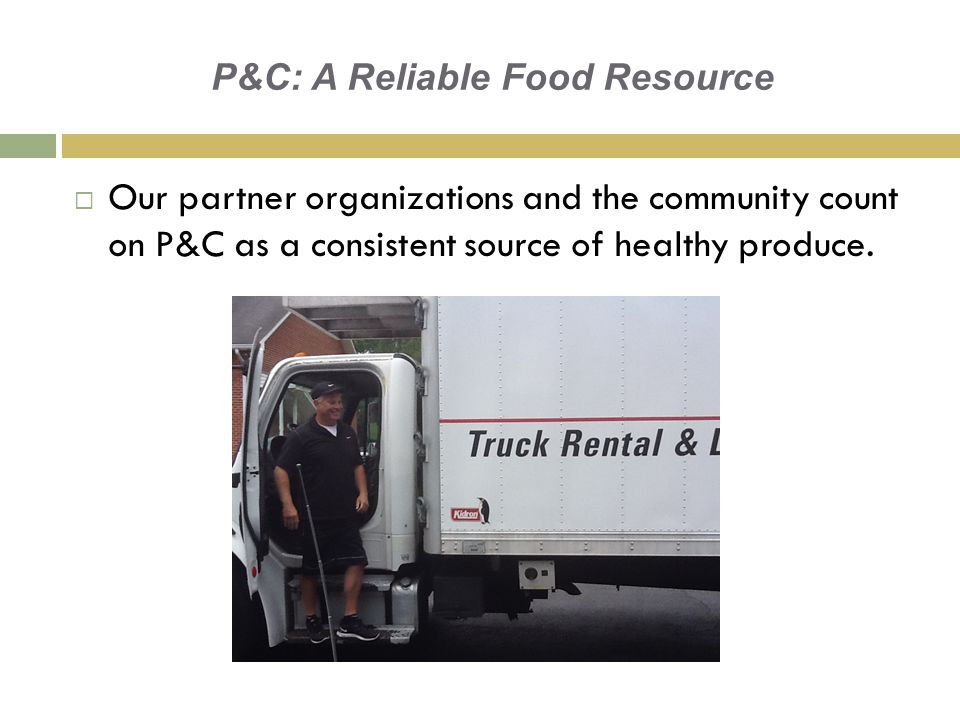 P&C: A Reliable Food Resource  Our partner organizations and the community count on P&C as a consistent source of healthy produce.