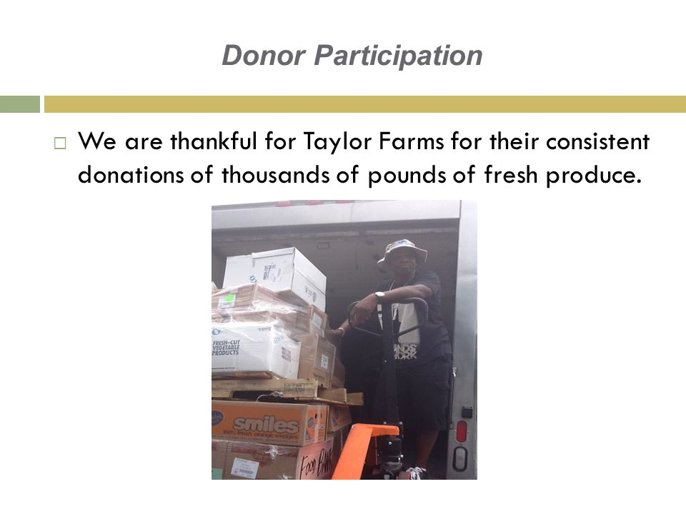 Donor Participation  We are thankful for Taylor Farms for their consistent donations of thousands of pounds of fresh produce.