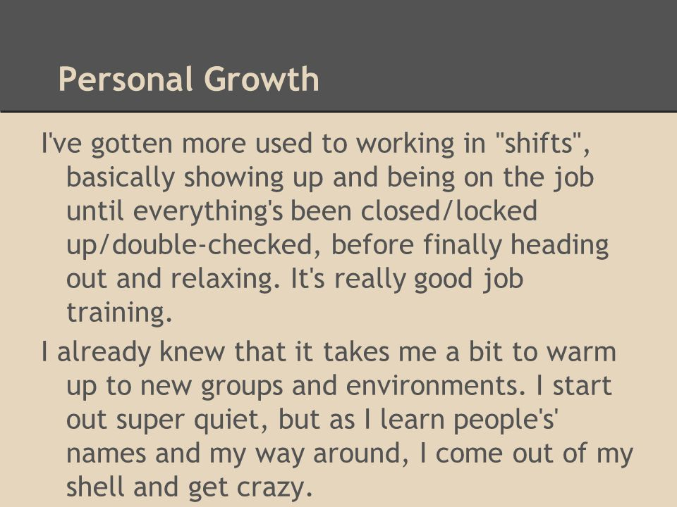 Personal Growth I've gotten more used to working in
