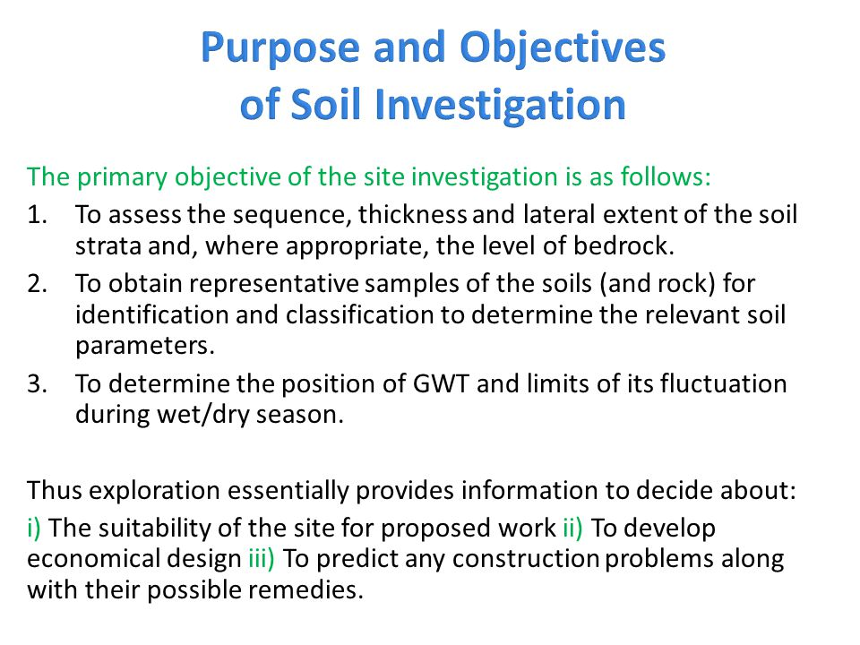 The primary objective of the site investigation is as follows: 1.To assess the sequence, thickness and lateral extent of the soil strata and, where ap