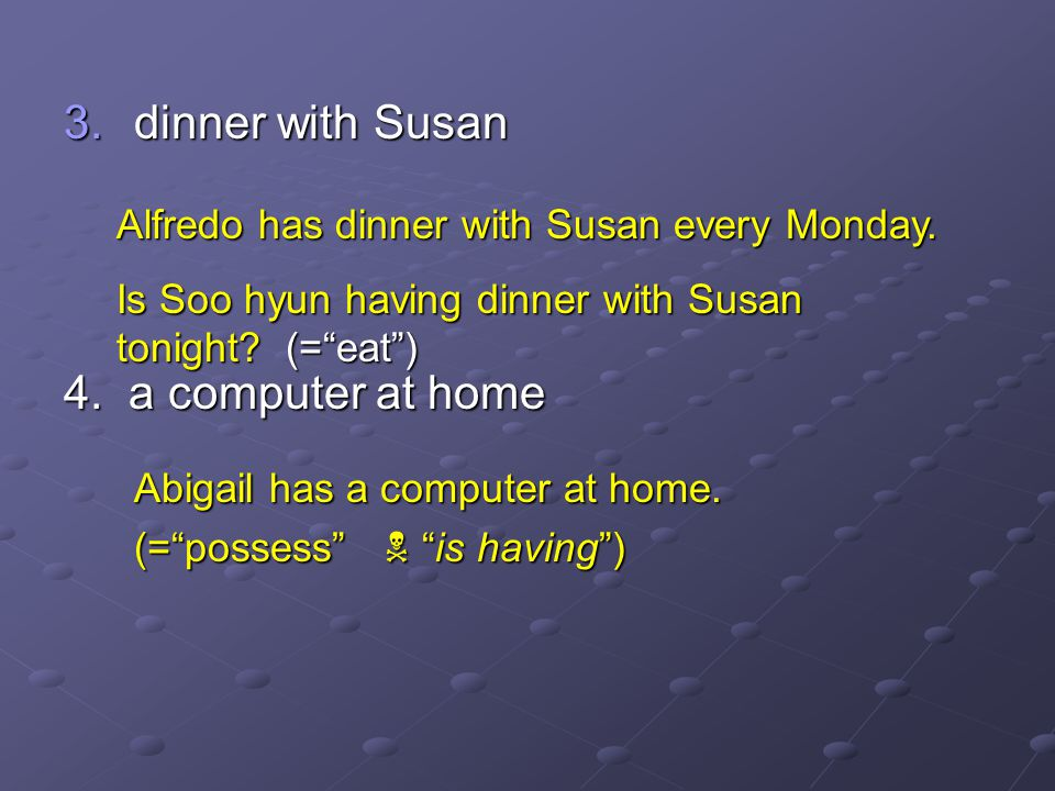 3.dinner with Susan 4. a computer at home Alfredo has dinner with Susan every Monday.