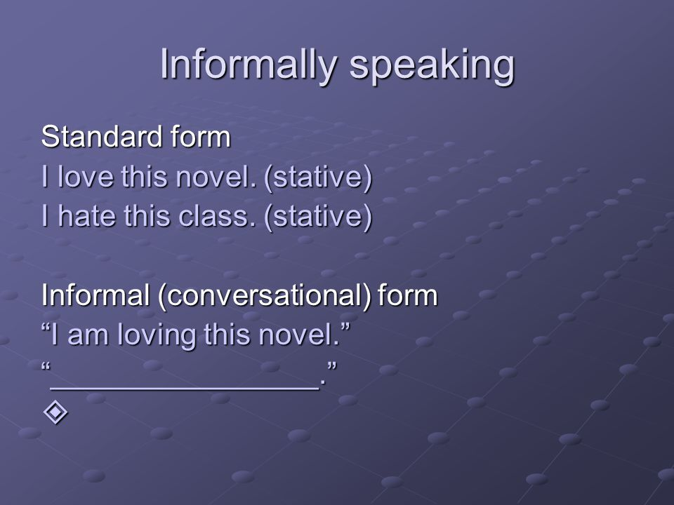 Informally speaking Standard form I love this novel.