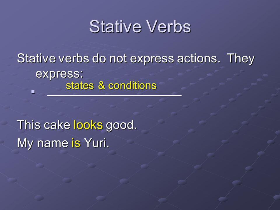 Stative Verbs Stative verbs do not express actions.