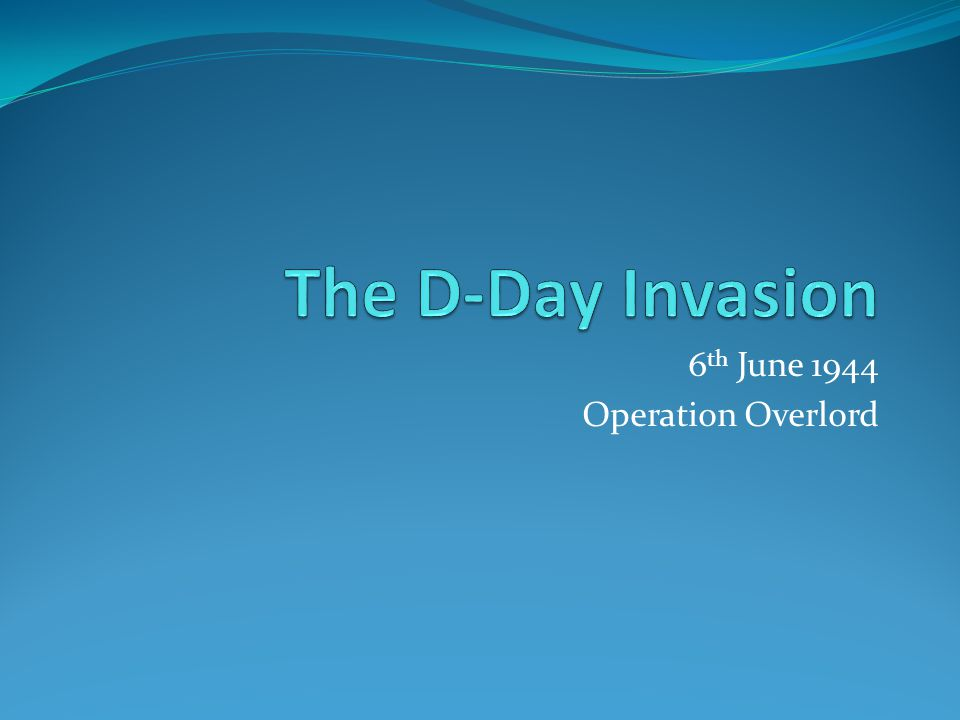 6 th June 1944 Operation Overlord