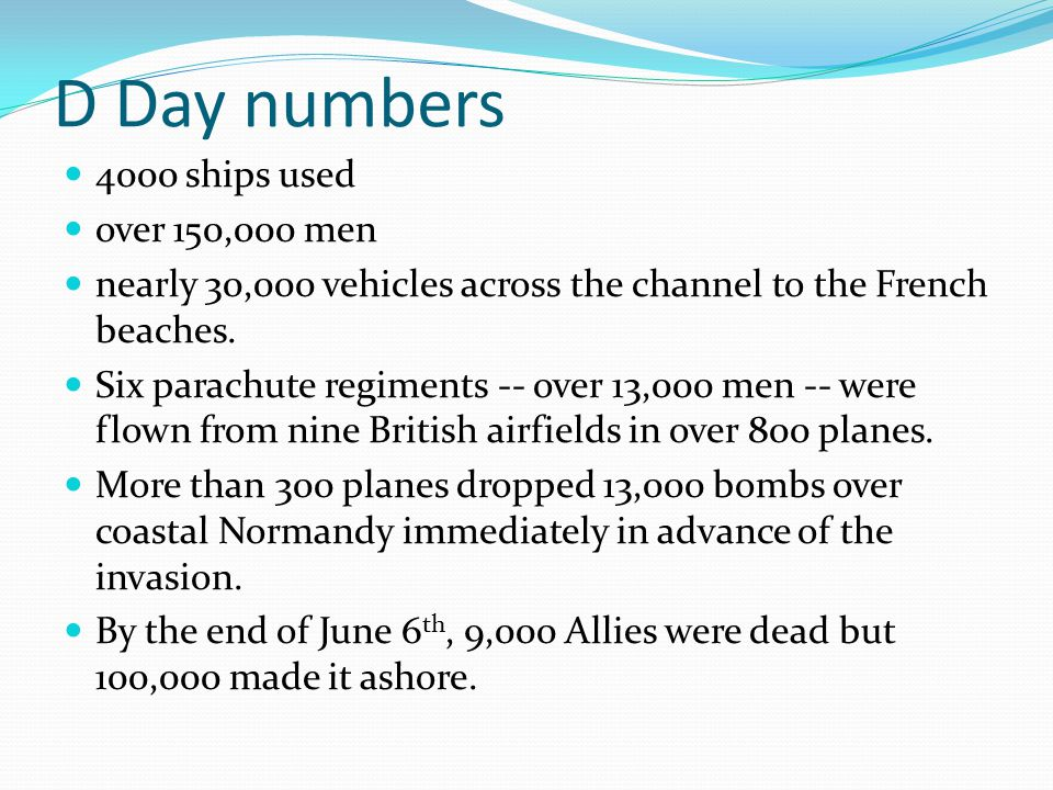 D Day numbers 4000 ships used over 150,000 men nearly 30,000 vehicles across the channel to the French beaches.