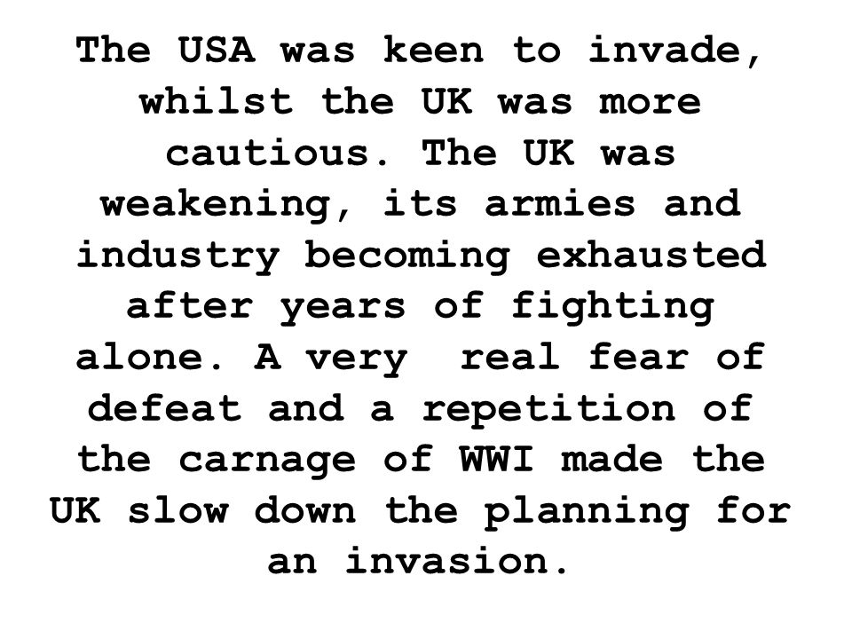 The USA was keen to invade, whilst the UK was more cautious.