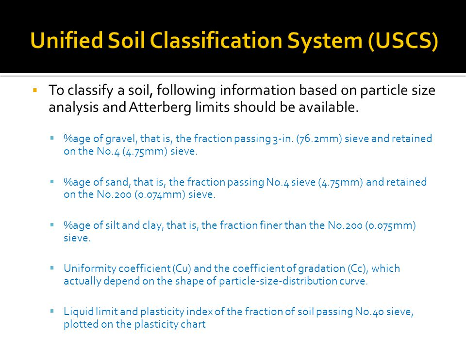  To classify a soil, following information based on particle size analysis and Atterberg limits should be available.