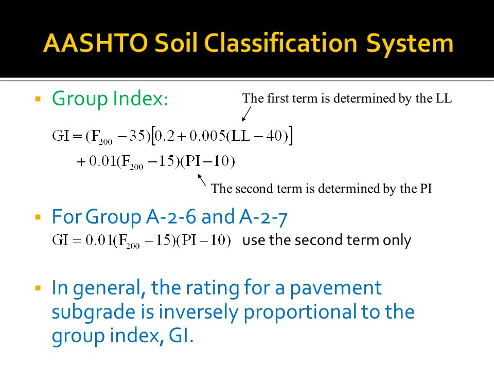  Group Index:  For Group A-2-6 and A-2-7  In general, the rating for a pavement subgrade is inversely proportional to the group index, GI.