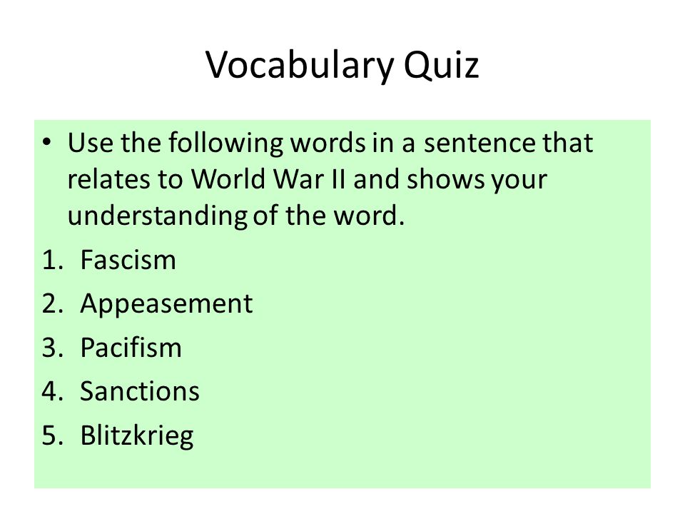 Vocabulary Quiz Use the following words in a sentence that relates to World War II and shows your understanding of the word.