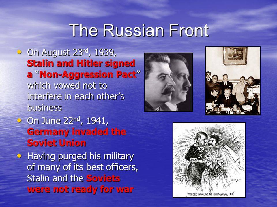 """The Russian Front On August 23 rd, 1939, Stalin and Hitler signed a """"Non-Aggression Pact"""" which vowed not to interfere in each other's business On Aug"""