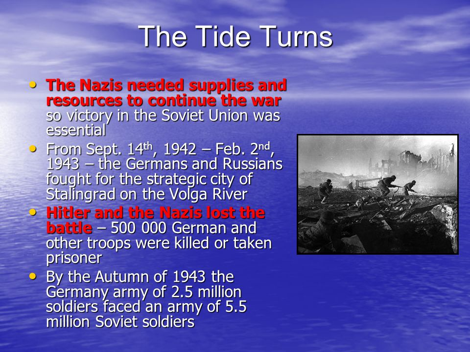 The Tide Turns The Nazis needed supplies and resources to continue the war so victory in the Soviet Union was essential The Nazis needed supplies and