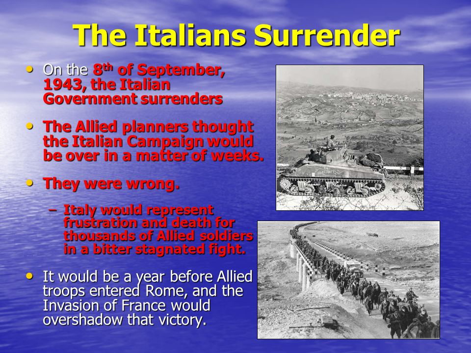 The Battle for Italy When Italy formally surrendered on September 8 th, the Italians separated into two camps, pro-Allied and pro-German factions.