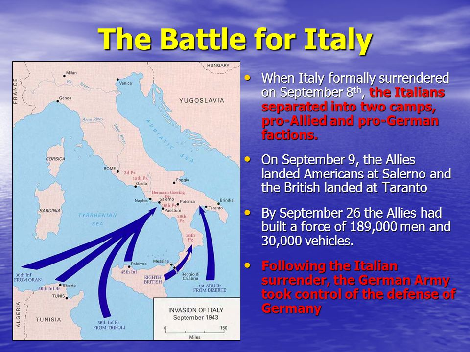 The Battle for Italy When Italy formally surrendered on September 8 th, the Italians separated into two camps, pro-Allied and pro-German factions. Whe