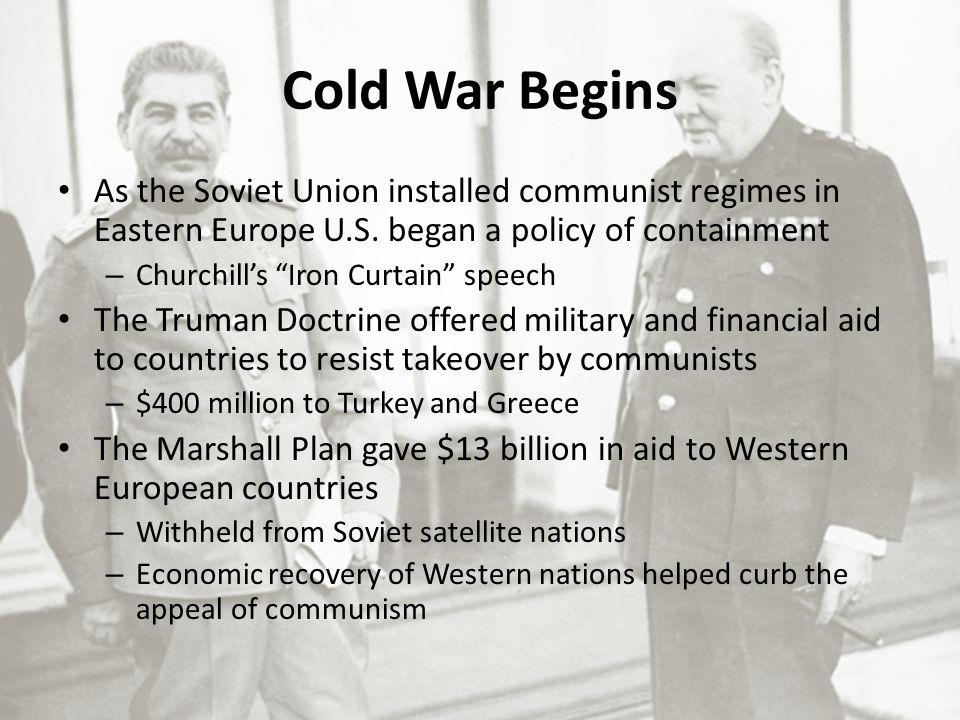 Cold War Begins As the Soviet Union installed communist regimes in Eastern Europe U.S.