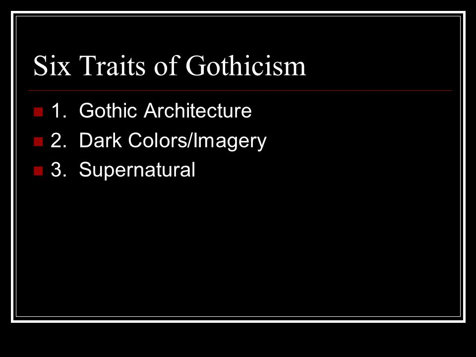 Six Traits of Gothicism 4.The Dark Side of the Individual 5.