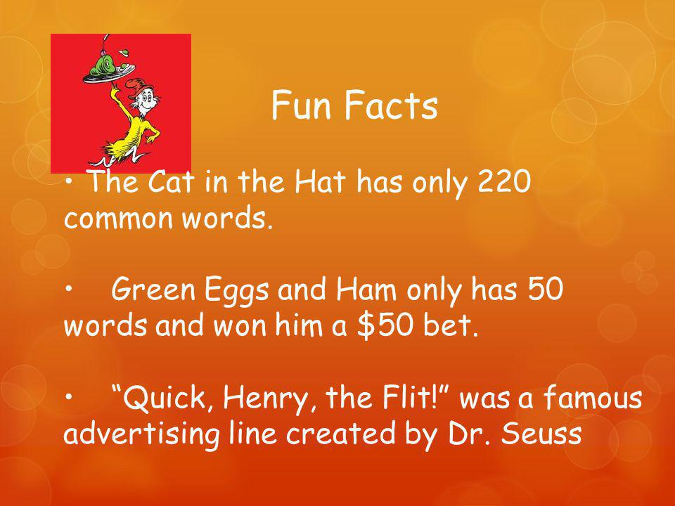 Fun Facts The Cat in the Hat has only 220 common words.