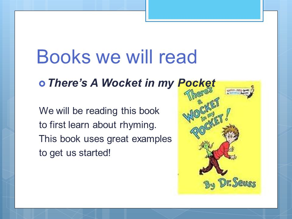 Books we will read  There's A Wocket in my Pocket We will be reading this book to first learn about rhyming.
