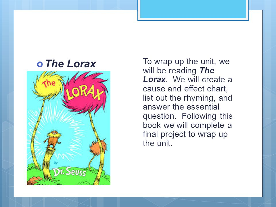  The Lorax To wrap up the unit, we will be reading The Lorax.