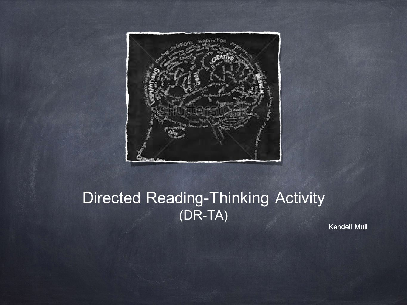 Directed Reading-Thinking Activity (DR-TA) Kendell Mull