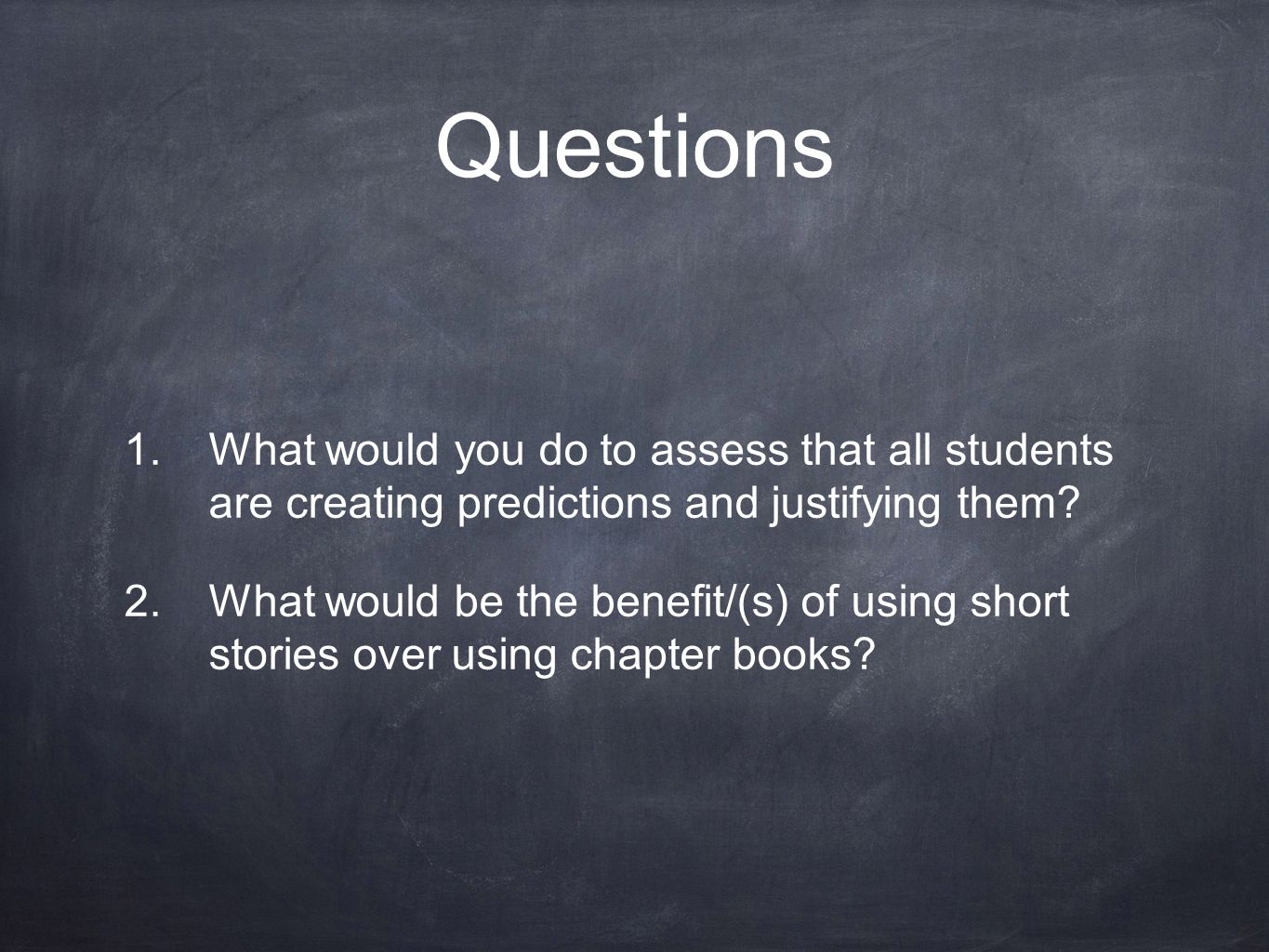 Questions 1.What would you do to assess that all students are creating predictions and justifying them? 2.What would be the benefit/(s) of using short