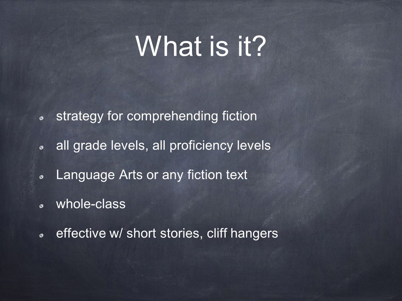 What is it? strategy for comprehending fiction all grade levels, all proficiency levels Language Arts or any fiction text whole-class effective w/ sho