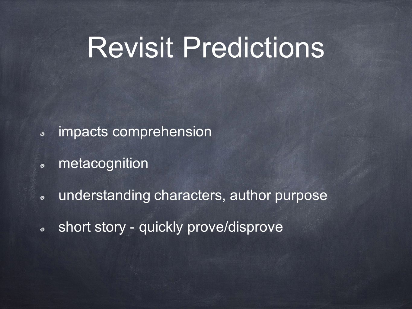 Revisit Predictions impacts comprehension metacognition understanding characters, author purpose short story - quickly prove/disprove