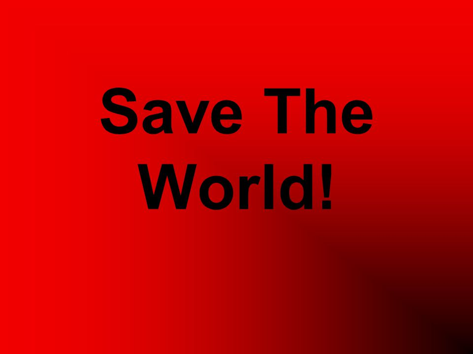 Save The World!
