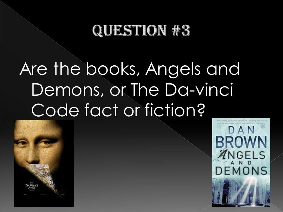 Are the books, Angels and Demons, or The Da-vinci Code fact or fiction