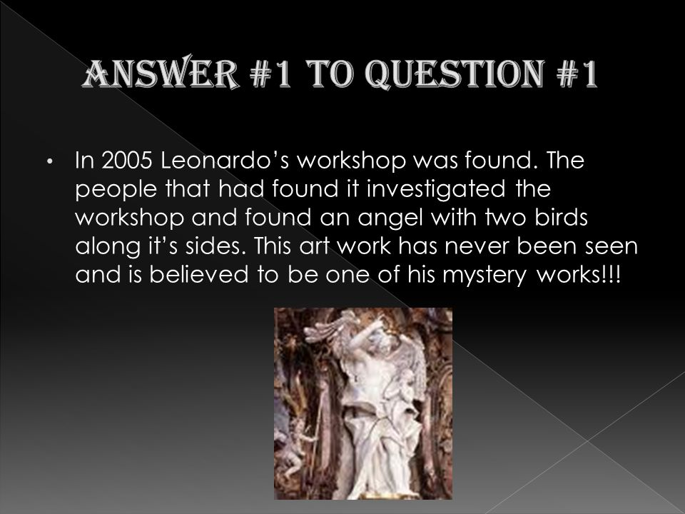 In 2008 three never before seen sketches, possibly made by Leonardo, have been found on the back of his painting Virgin and child with St.
