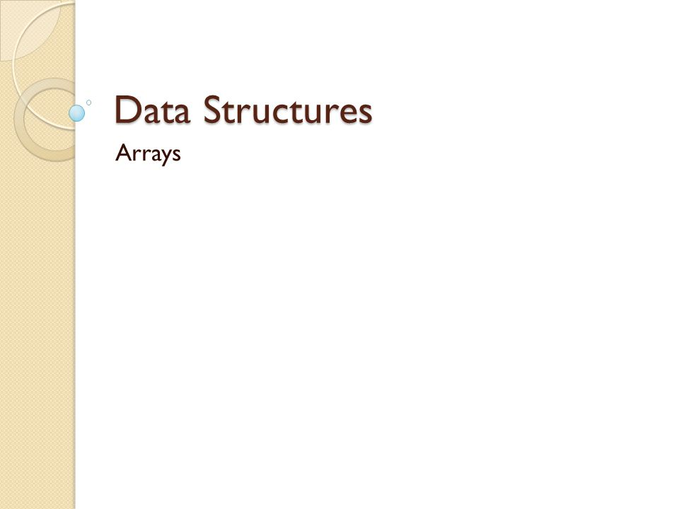 Array Most commonly used data structure Ordered array, in which the data is stored in ascending (or descending) key order.