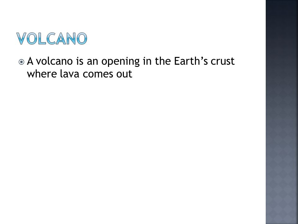  A volcano is an opening in the Earth's crust where lava comes out