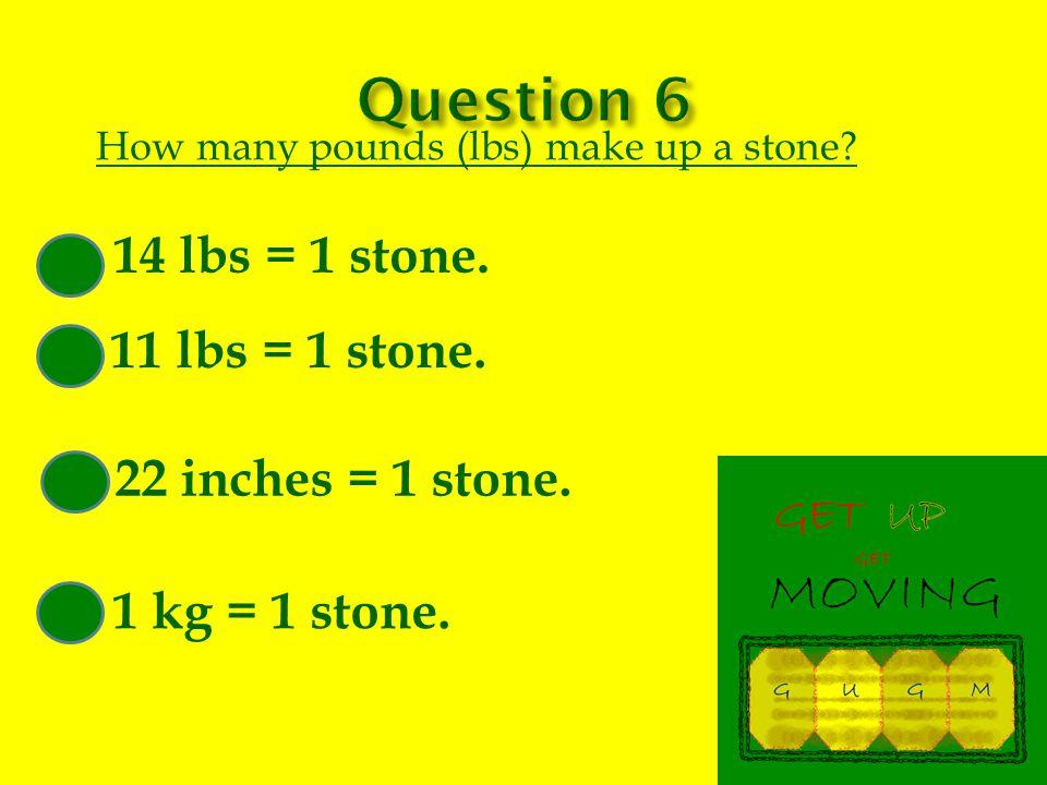 How many pounds (lbs) make up a stone. 14 lbs = 1 stone.