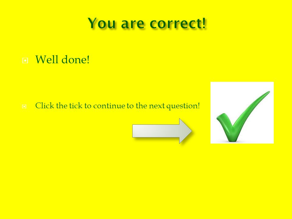  Well done!  Click the tick to continue to the next question!