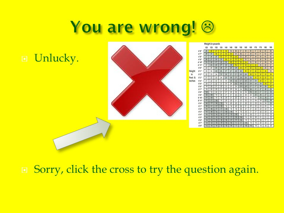  Unlucky.  Sorry, click the cross to try the question again.