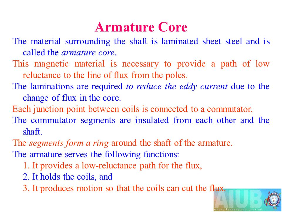 Armature Core The material surrounding the shaft is laminated sheet steel and is called the armature core.