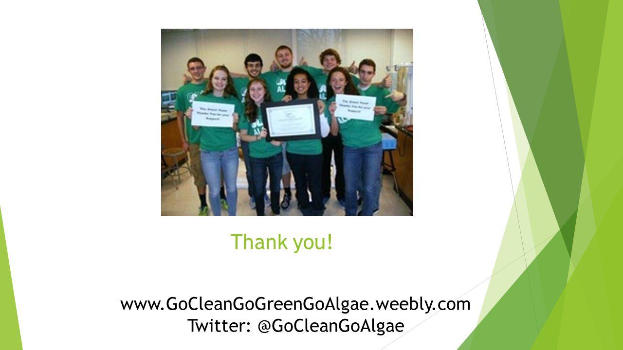 Thank you! www.GoCleanGoGreenGoAlgae.weebly.com Twitter: @GoCleanGoAlgae