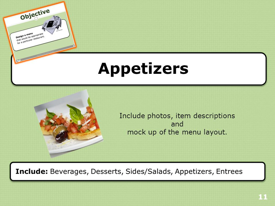Appetizers 11 Include photos, item descriptions and mock up of the menu layout.