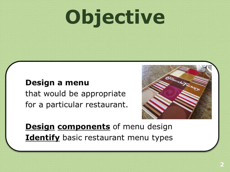 Objective Design a menu that would be appropriate for a particular restaurant.