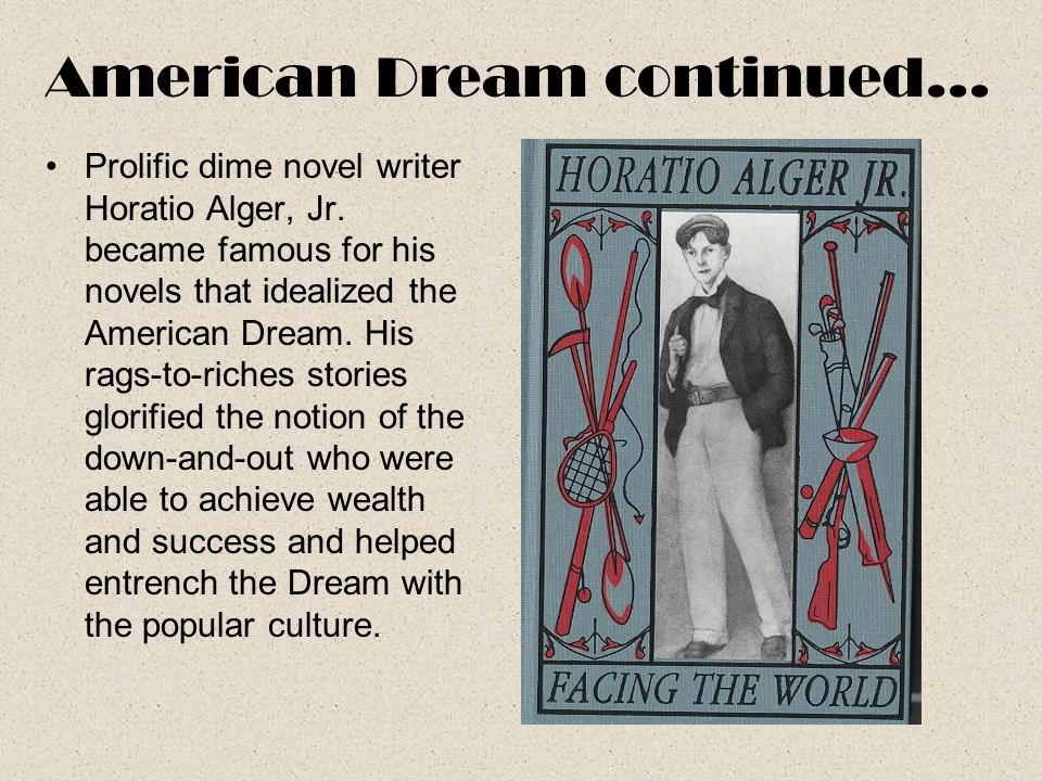 Prolific dime novel writer Horatio Alger, Jr. became famous for his novels that idealized the American Dream. His rags-to-riches stories glorified the