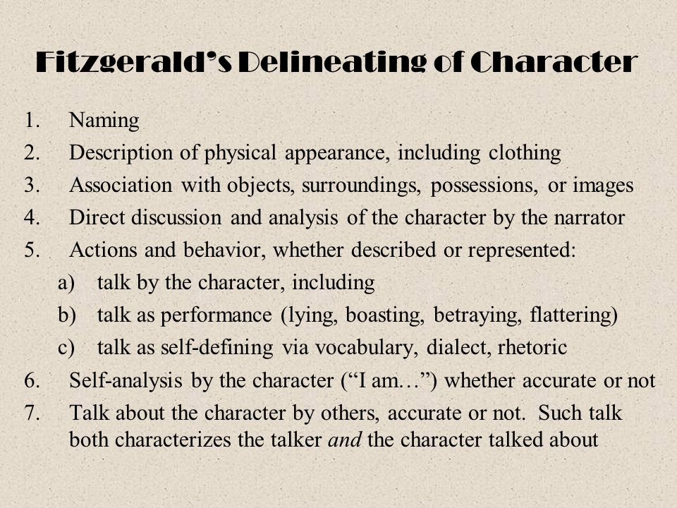 Fitzgerald's Delineating of Character 1.Naming 2.Description of physical appearance, including clothing 3.Association with objects, surroundings, poss