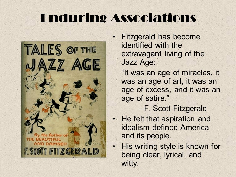 "Enduring Associations Fitzgerald has become identified with the extravagant living of the Jazz Age: ""It was an age of miracles, it was an age of art,"