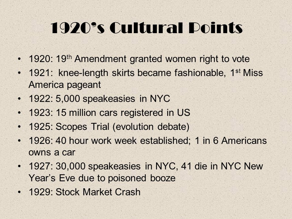 1920's Cultural Points 1920: 19 th Amendment granted women right to vote 1921: knee-length skirts became fashionable, 1 st Miss America pageant 1922: