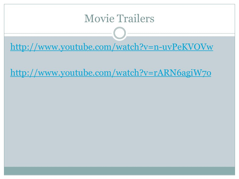 Movie Trailers http://www.youtube.com/watch?v=n-uvPeKVOVw http://www.youtube.com/watch?v=rARN6agiW7o