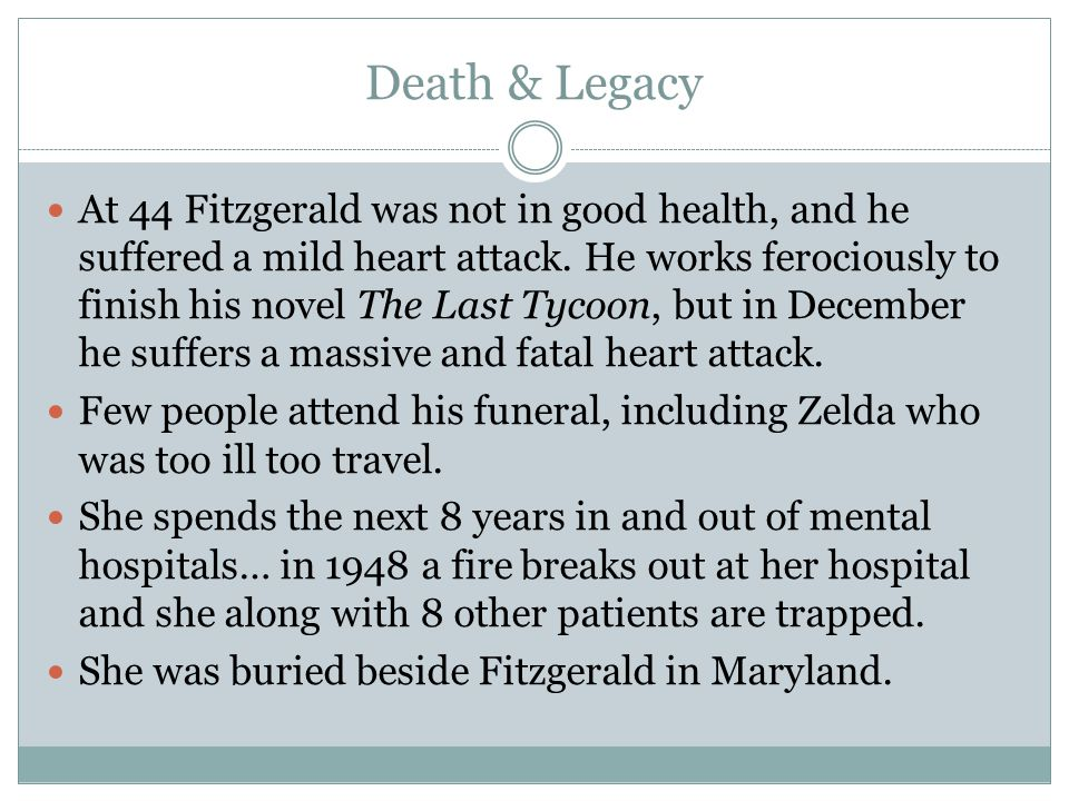 Death & Legacy At 44 Fitzgerald was not in good health, and he suffered a mild heart attack.