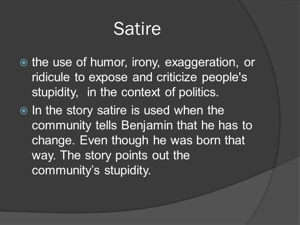 Satire  the use of humor, irony, exaggeration, or ridicule to expose and criticize people s stupidity, in the context of politics.