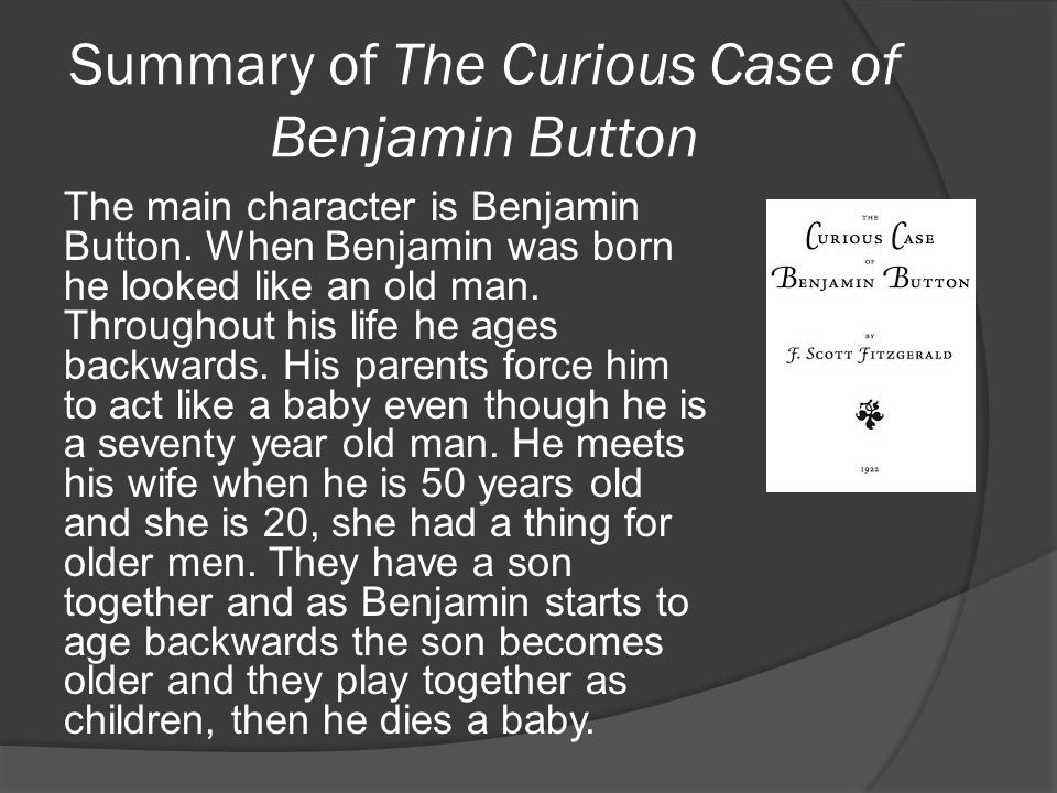 Summary of The Curious Case of Benjamin Button The main character is Benjamin Button.
