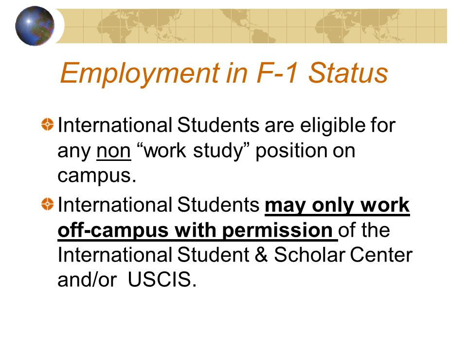 International Students are eligible for any non work study position on campus.