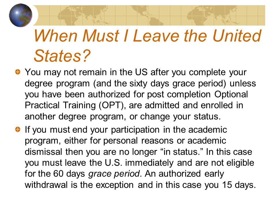 You may not remain in the US after you complete your degree program (and the sixty days grace period) unless you have been authorized for post completion Optional Practical Training (OPT), are admitted and enrolled in another degree program, or change your status.