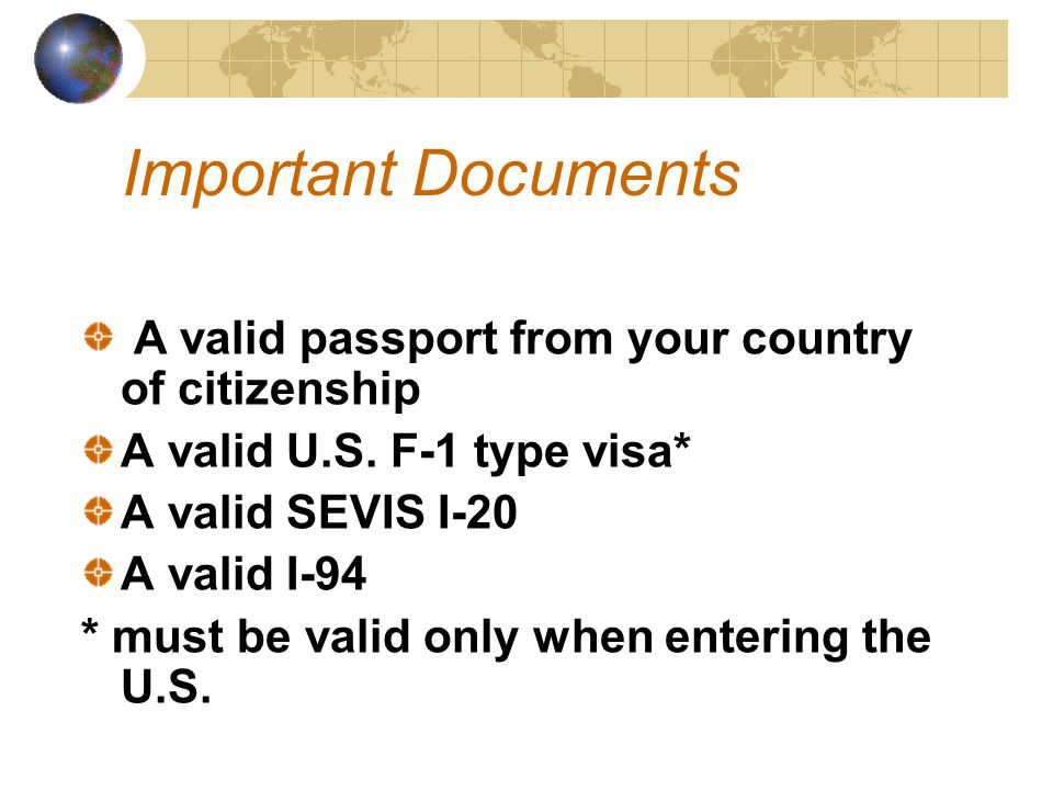 A valid passport from your country of citizenship A valid U.S.